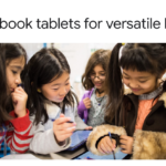 Chromebook tablets for versatile learning